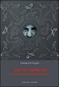 Libro Pietro Mancini. La spontaneità come pratica Daniela De Angelis