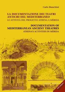 La documentazione dei teatri antichi del Mediterraneo. Le attività del progetto Athena a Mérida. Ediz. italiana e inglese. Con CD-ROM - Carlo Bianchini - copertina