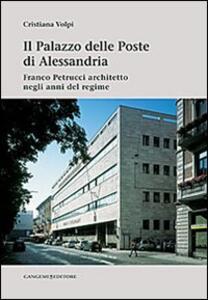 Il palazzo delle poste di Alessandria. Franco Petrucci architetto negli anni del regime - Cristiana Volpi - copertina