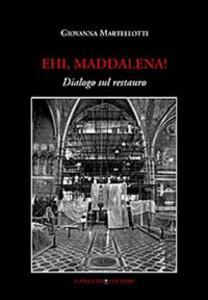 Ehi, Maddalena! Dialogo sul restauro - Giovanna Martellotti - copertina