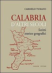 Calabria d'altri secoli. Scritti storico-geografici