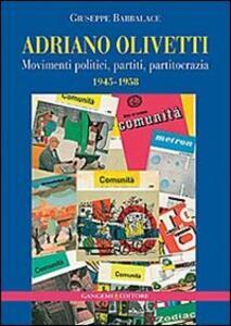 Adriano Olivetti. Movimenti politici, partiti, partitocrazia 1945-1958