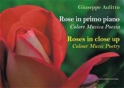 Rose in primo piano. Colore musica poesie. Ediz. italiana e inglese - Giuseppe Aulitto - copertina