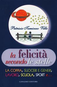 La felicità secondo le stelle. La coppia, suoceri e generi, lavoro, scuola, sport e... - Patrizia Tamiozzo Villa - copertina