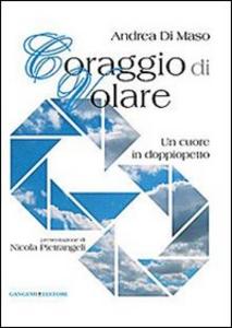 Libro Coraggio di volare. Un cuore in doppiopetto Andrea Di Maso