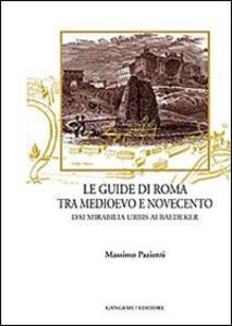 Le guide di Roma tra Medioevo e Novecento. Dai mirabilia urbis ai Baedeker - Massimo Pazienti - copertina