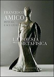La poesia della metafisica. Pittura e scultura - Francesco Amico - copertina