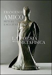 Libro La poesia della metafisica. Pittura e scultura Francesco Amico