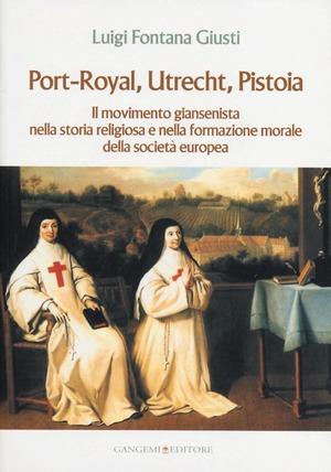 Port-Royal, Utrecht, Pistoia. Il movimento giansenista nella storia religiosa e nella formazione morale della società europea