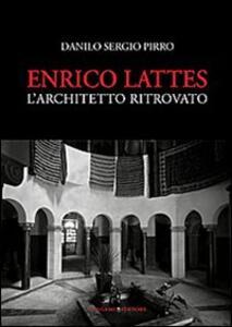 Enrico Lattes. L'architetto ritrovato - Danilo Sergio Pirro - copertina