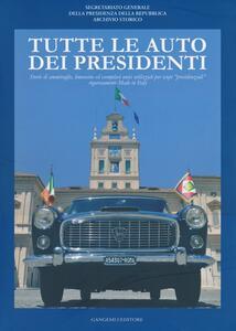 Tutte le auto dei presidenti. Storie di ammiraglie, limousine ed esemplari unici utilizzati per scopi «presidenziali» rigorosamente made in Italy - copertina