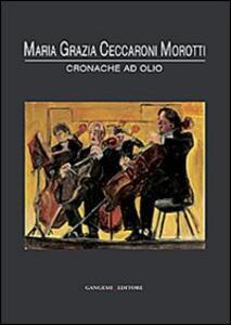 Maria Grazia Ceccaroni Morotti. Cronache ad olio - copertina