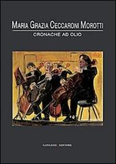 Maria Grazia Ceccaroni Morotti. Cronache ad olio