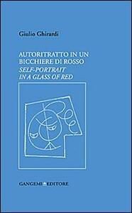 Autoritratto in un bicchiere di rosso. Ediz. italiana e inglese - Giulio Ghirardi - copertina