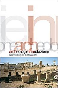 Archeologie in mutazione. Ediz. italiana e inglese