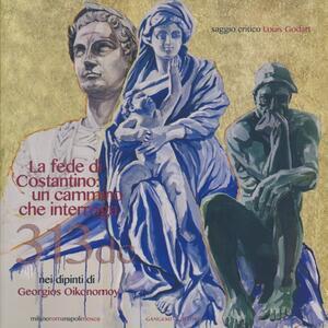 La fede di Costantino: un cammino che interroga nei dipinti di Georgios Oikonomoy. Ediz. italiana e inglese - copertina