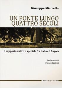 Un ponte lungo quattro secoli. Il rapporto antico e speciale fra Italia e Angola - Giuseppe Mistretta - copertina