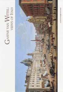 Gaspar Van Wittel. Views of Italy. Cesare Lampronti fine old master printings. Catalogo della mostra (Londra, 28 giugno-28 luglio 2013). Ediz. italiana e inglese - copertina