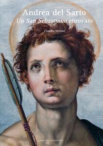 Andrea del Sarto. Un San Sebastiano ritrovato - Claudio Strinati - copertina