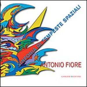 Antonio Fiore. Sinfonia di tempeste spaziali. Catalogo della mostra (Roma, 12-29 settembre 2013) - copertina