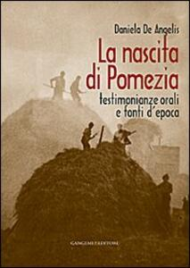 La nascita di Pomezia. Testimonianze orali e fonti d'epoca - Daniela De Angelis - copertina
