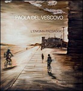 Foto Cover di L' enigma paesaggio. Ediz. italiana e inglese, Libro di Paola Del Vescovo, edito da Gangemi