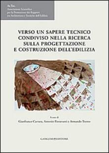 Verso un sapere tecnico condiviso nella ricerca sulla progettazione e costruzione delledilizia. Atti del VI Congresso internazionale Ar.Tec..pdf