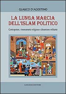 Libro La lunga marcia dell'Islam politico Glauco D'Agostino