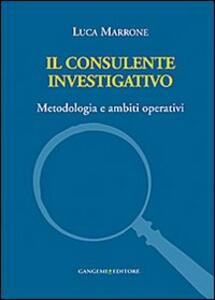 Il consulente investigativo. Metodologia e ambiti operativi - Luca Marrone - copertina