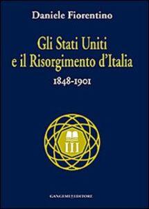 Foto Cover di Gli Stati Uniti e il risorgimento d'Italia (1848-1901), Libro di Daniele Fiorentino, edito da Gangemi