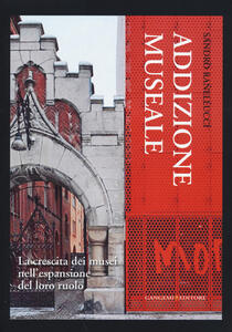 Addizione museale. La crescita dei musei nell'espansione del loro ruolo - Sandro Ranellucci - copertina