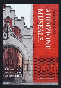 Foto Cover di Addizione museale. La crescita dei musei nell'espansione del loro ruolo, Libro di Sandro Ranellucci, edito da Gangemi