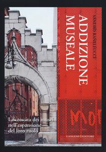 Libro Addizione museale. La crescita dei musei nell'espansione del loro ruolo Sandro Ranellucci