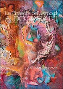 La rinascita dell'uomo di Aldo Ciabatti. Catalogo della mostra (23 novembre-8 dicembre 2013)