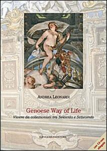 Genoese way of life. Vivere da collezionisti tra Seicento e Settecento - Andrea Leonardi - copertina