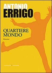 Foto Cover di Quartiere mondo, Libro di Antonio Errigo, edito da Gangemi