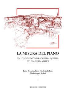 La misura del piano. Vol. 1: Valutazione comparata della qualità nei piani urbanistici. - Fabio Bronzini,Paola Nicoletta Imbesi,Maria Angela Bedini - copertina
