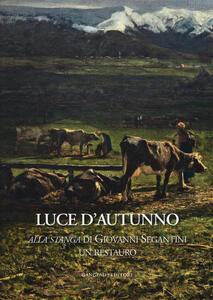 Luce d'autunno. «Alla stanga» di Giovanni Segantini, un restauro - copertina