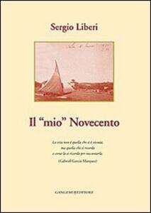 Il mio Novecento - Sergio Liberi - copertina