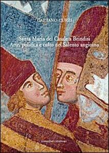 Santa Maria del Casale a Brindisi. Arte, politica e culto nel Salento angioino - Gaetano Curzi - copertina