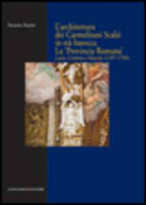 L' architettura dei Carmelitani Scalzi in età barocca. La «Provincia Romana». Lazio, Umbria e Marche (1597-1705) - Saverio Sturm - copertina