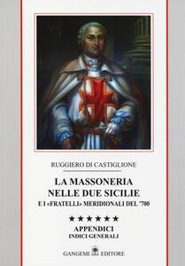 La massoneria nelle due Sicilie e i «fratelli» meridionali del '700. Appendici. Indici generali. Vol. 6: Indici gnerali.