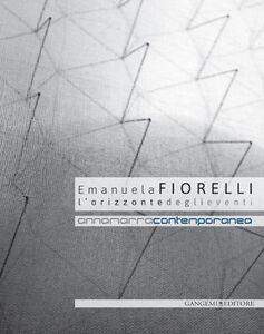 Libro Emanuela Fiorelli. L'orizzonte degli eventi. Catalogo della mostra (Annamarra, 2 aprile-24 maggio 2014)