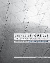 Emanuela Fiorelli. L'orizzonte degli eventi. Catalogo della mostra (Annamarra, 2 aprile-24 maggio 2014)