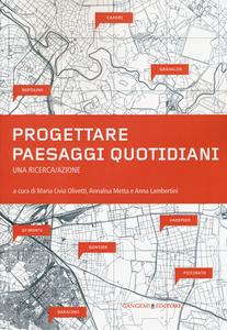 Libro Progettare paesaggi quotidiani. Una ricerca/azione