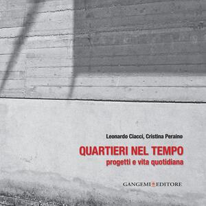 Quartieri nel tempo. Progetti e vita quotidiana - Leonardo Ciacci,Cristina Peraino - copertina