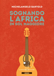 Sognando l'Africa in sol maggiore - Michelangelo Bartolo - copertina
