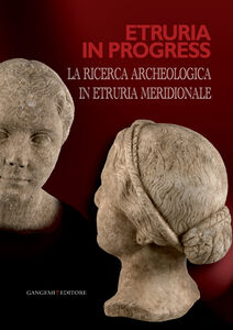 Libro Etruria in progress. La ricerca archeologica in Etruria meridionale Luca Mercuri , Rossella Zaccagnini
