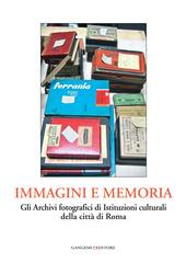 Immagini e memoria. Gli archivi fotografici di istituzioni culturali della citta di Roma