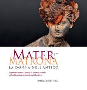 Mater et matrona. La donna nell'antico. Catalogo della mostra (Ladispoli, 1 agosto-1 novembre 2014) - copertina
